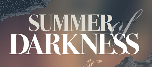 Introducing the Summer of Darkness